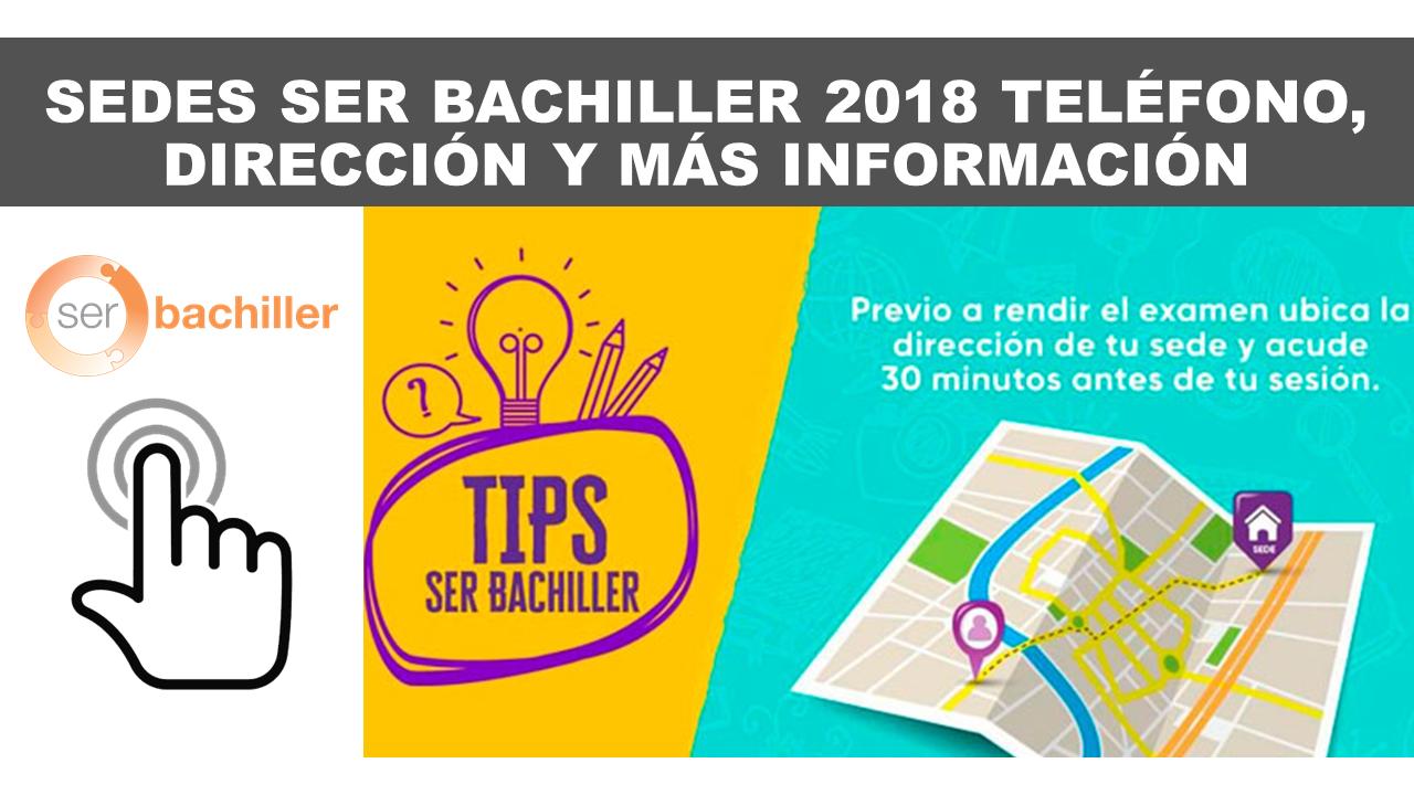 SEDES SER BACHILLER 2018 TELÉFONO, DIRECCIÓN Y