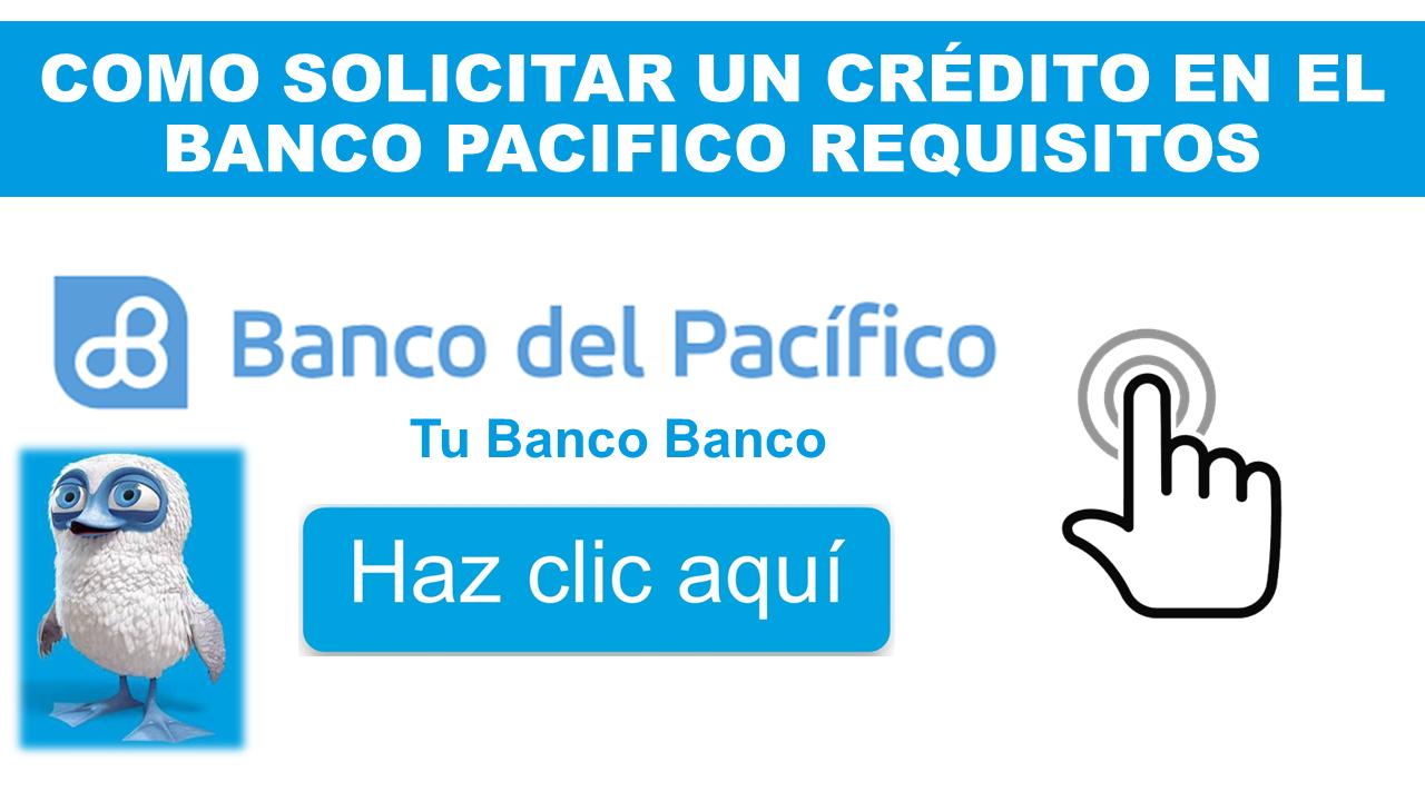Como solicitar un crédito en Banco Pacifico