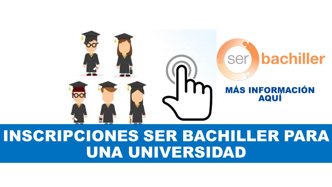 Inscripciones Ser Bachiller para una Universidad